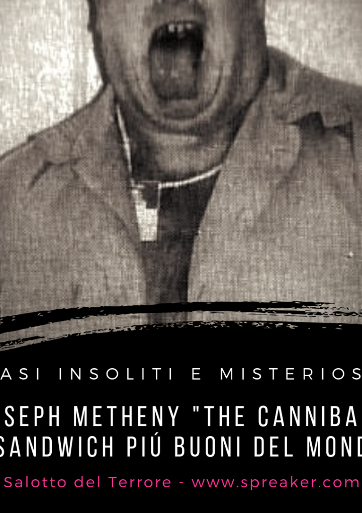 "Joseph Metheny ""The Cannibal"" e i sandwich buoni buoni"