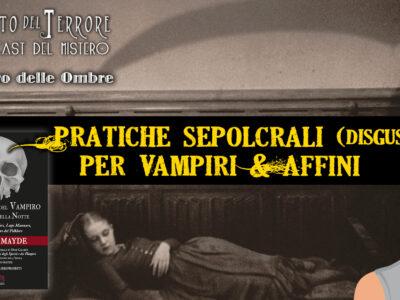Pratiche sepolcrali disgustose per Vampiri & Affini
