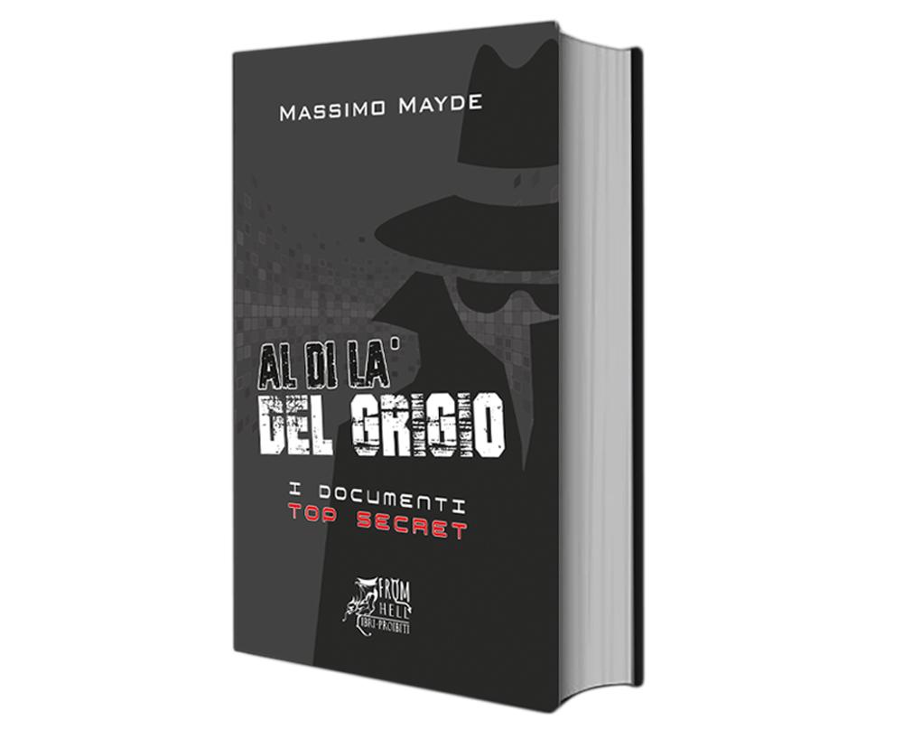 Al di là del Grigio - I dossier segreti - Libro - Massimo Mayde